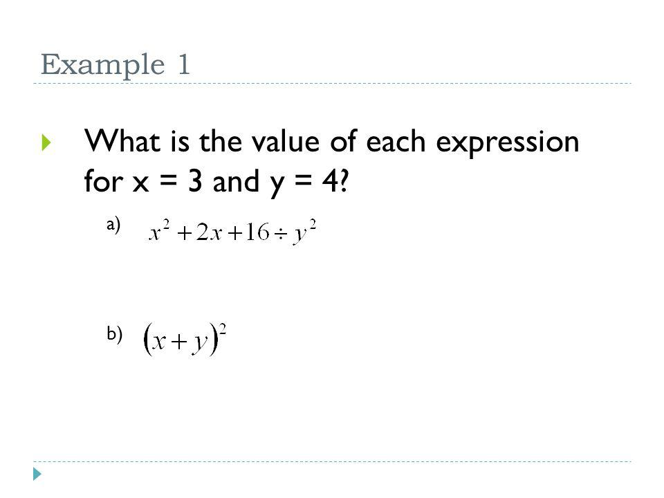 Practice  What is the value of each expression for a = 3 and b = 4? a) b)