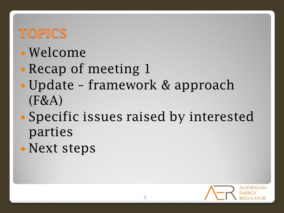 TOPICS Welcome Recap of meeting 1 Update – framework & approach (F&A) Specific issues raised by interested parties Next steps 2