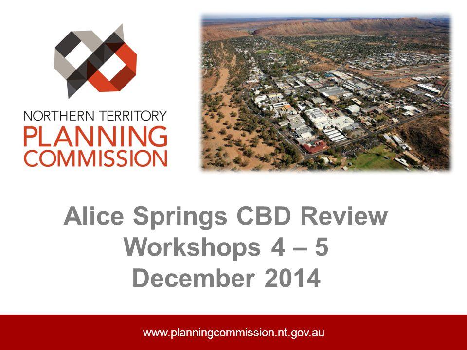 Alice Springs CBD Review Workshops 4 – 5 December 2014 www.planningcommission.nt.gov.au