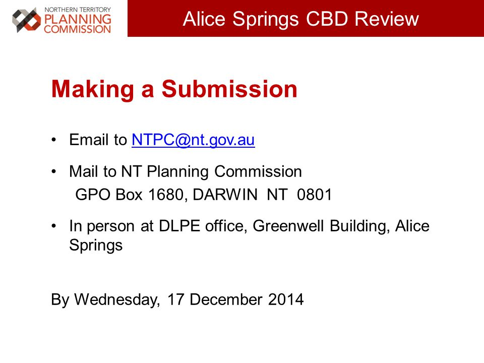 Click to edit Master title style (30 pts) Alice Springs CBD Review Making a Submission Email to NTPC@nt.gov.auNTPC@nt.gov.au Mail to NT Planning Commi
