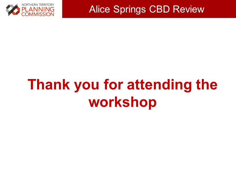Click to edit Master title style (30 pts) Alice Springs CBD Review Thank you for attending the workshop