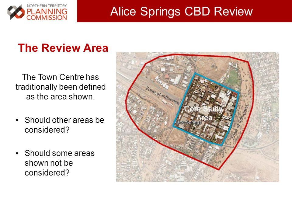 Click to edit Master title style (30 pts) Alice Springs CBD Review The Review Area The Town Centre has traditionally been defined as the area shown.