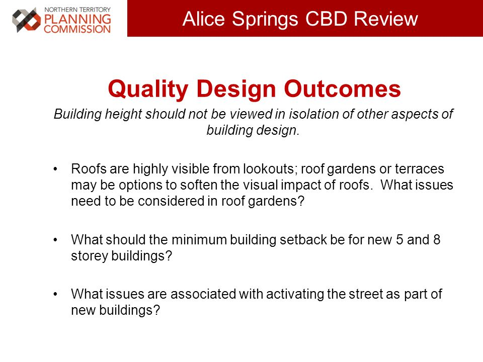 Click to edit Master title style (30 pts) Alice Springs CBD Review Quality Design Outcomes Building height should not be viewed in isolation of other aspects of building design.