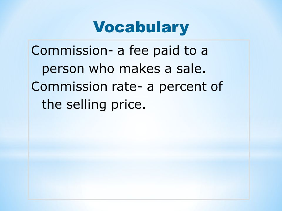Vocabulary Commission- a fee paid to a person who makes a sale.
