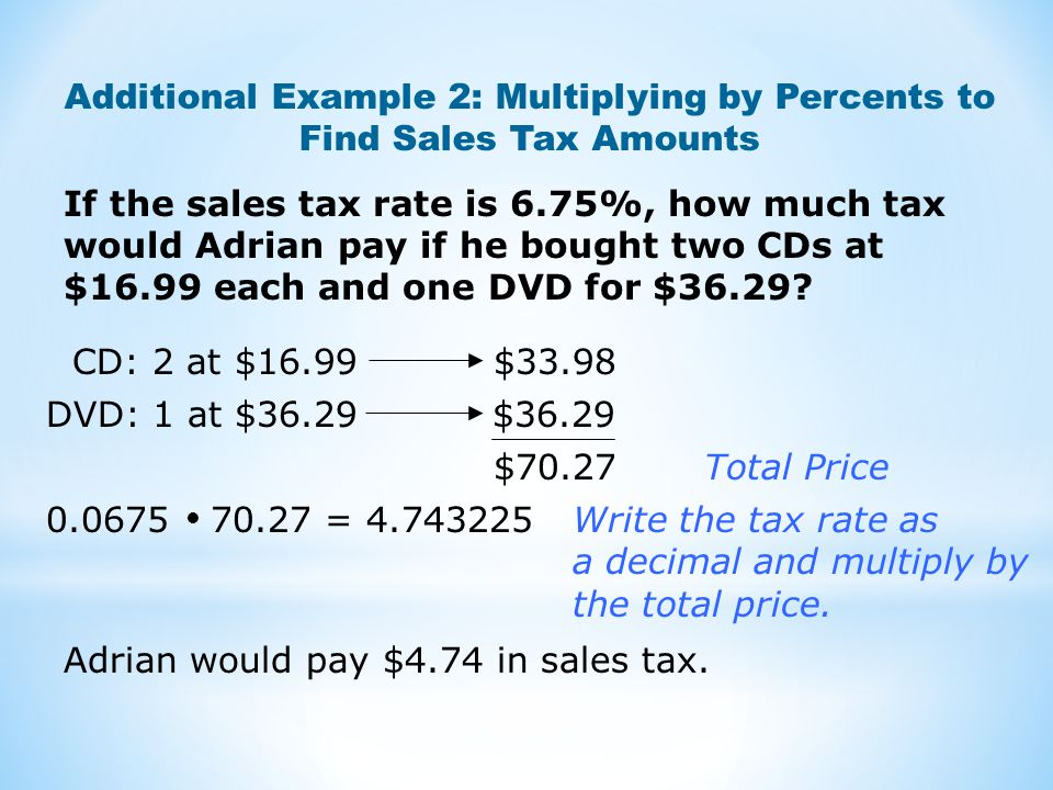 If the sales tax rate is 6.75%, how much tax would Adrian pay if he bought two CDs at $16.99 each and one DVD for $36.29.
