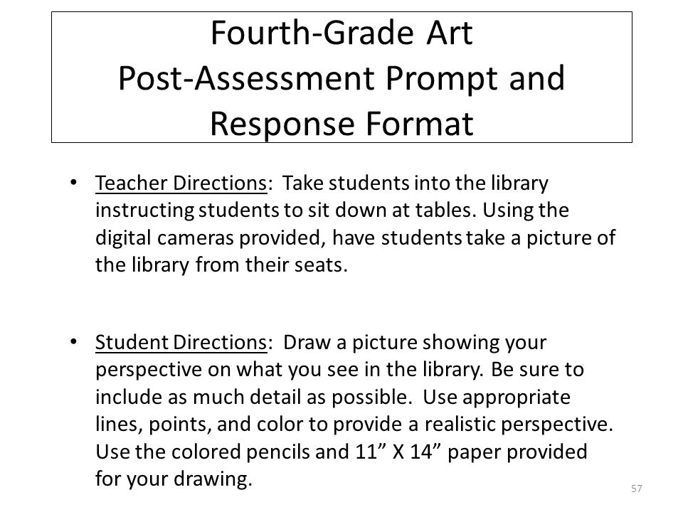 Fourth-Grade Art Post-Assessment Prompt and Response Format Teacher Directions: Take students into the library instructing students to sit down at tables.