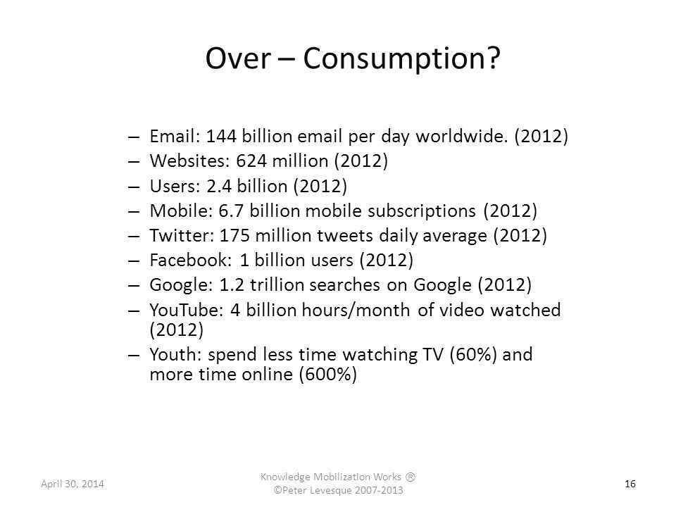 Over – Consumption. 16 – Email: 144 billion email per day worldwide.