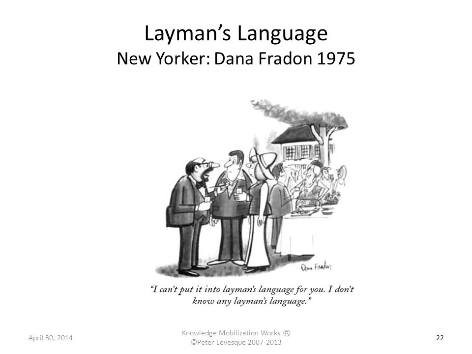 22 Layman's Language New Yorker: Dana Fradon 1975 April 30, 2014 Knowledge Mobilization Works Ⓡ ©Peter Levesque 2007-2013