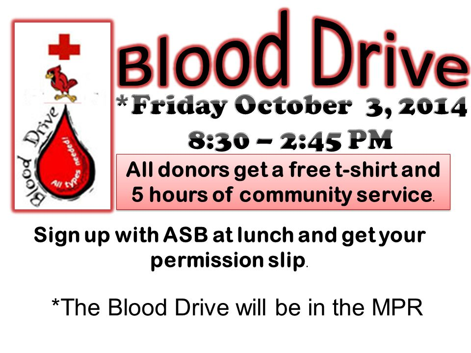 *The Blood Drive will be in the MPR Sign up with ASB at lunch and get your permission slip.