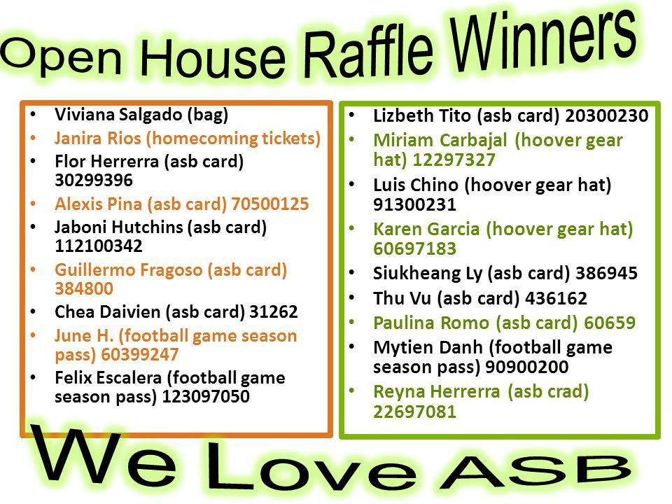 Viviana Salgado (bag) Janira Rios (homecoming tickets) Flor Herrerra (asb card) 30299396 Alexis Pina (asb card) 70500125 Jaboni Hutchins (asb card) 112100342 Guillermo Fragoso (asb card) 384800 Chea Daivien (asb card) 31262 June H.