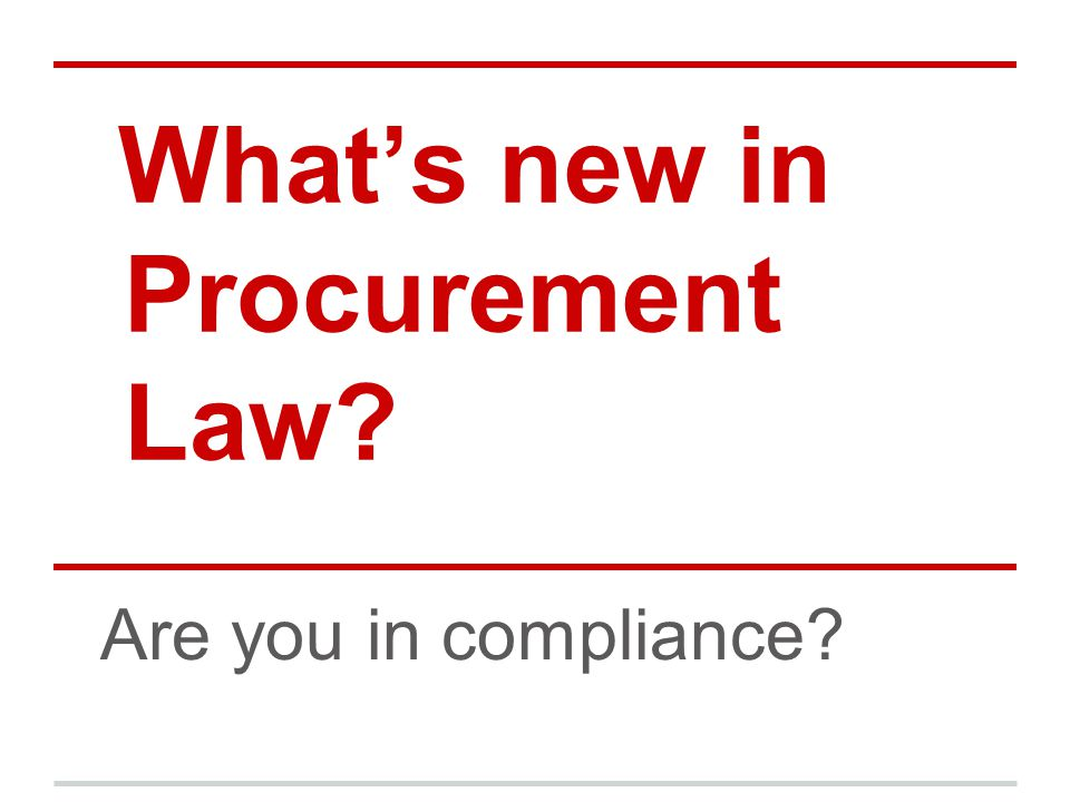 What's new in Procurement Law Are you in compliance