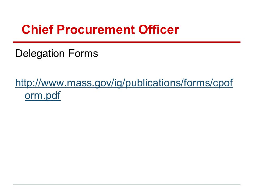 Chief Procurement Officer Delegation Forms http://www.mass.gov/ig/publications/forms/cpof orm.pdf