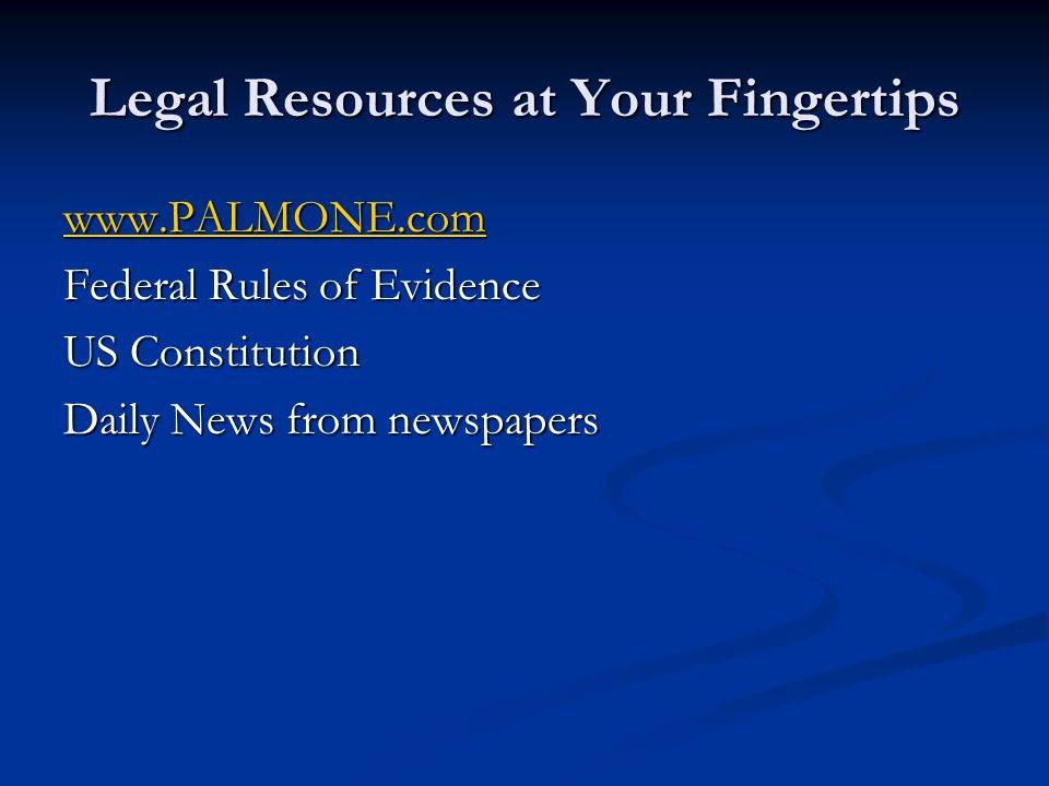 Legal Resources at Your Fingertips www.PALMONE.com Federal Rules of Evidence US Constitution Daily News from newspapers
