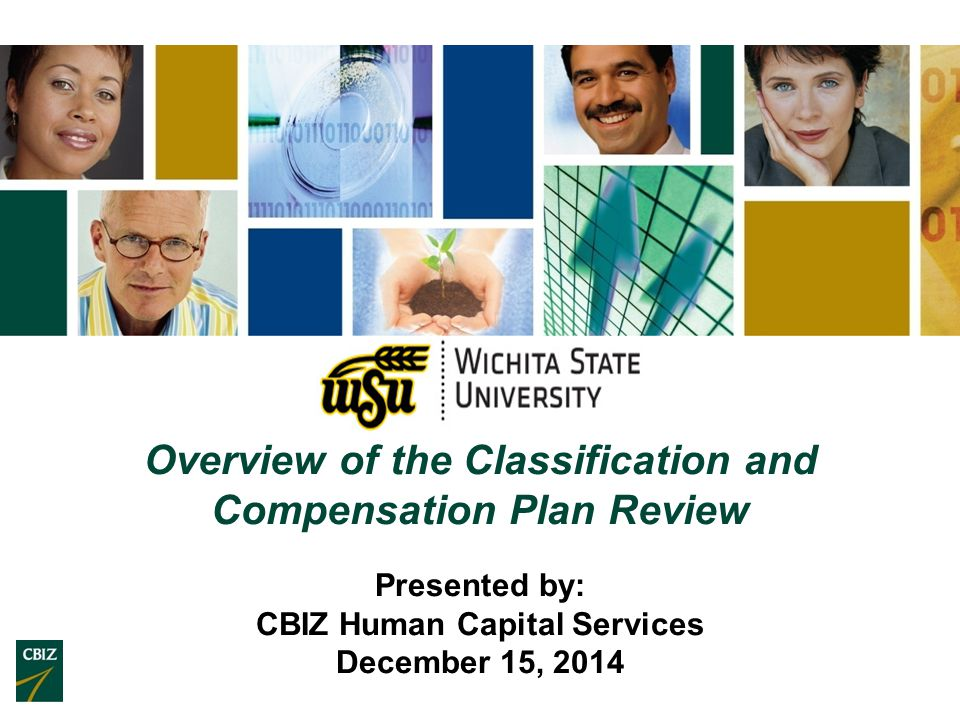 Overview of the Classification and Compensation Plan Review Presented by: CBIZ Human Capital Services December 15, 2014