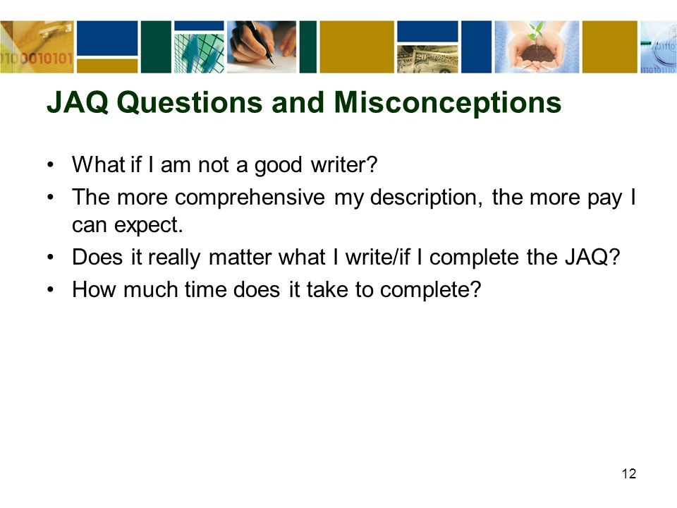 JAQ Questions and Misconceptions What if I am not a good writer.