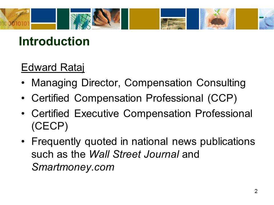 2 Introduction Edward Rataj Managing Director, Compensation Consulting Certified Compensation Professional (CCP) Certified Executive Compensation Professional (CECP) Frequently quoted in national news publications such as the Wall Street Journal and Smartmoney.com