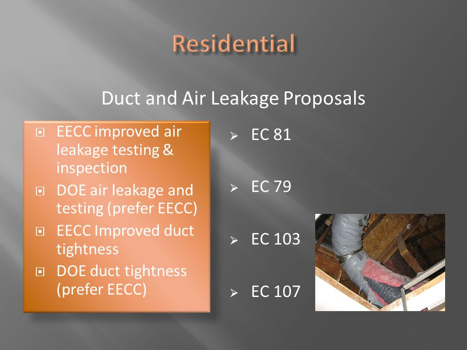 Duct and Air Leakage Proposals  EECC improved air leakage testing & inspection  DOE air leakage and testing (prefer EECC)  EECC Improved duct tight