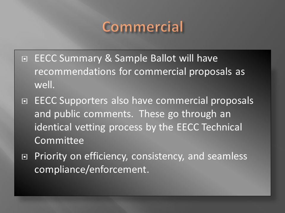 EECC Summary & Sample Ballot will have recommendations for commercial proposals as well.  EECC Supporters also have commercial proposals and public