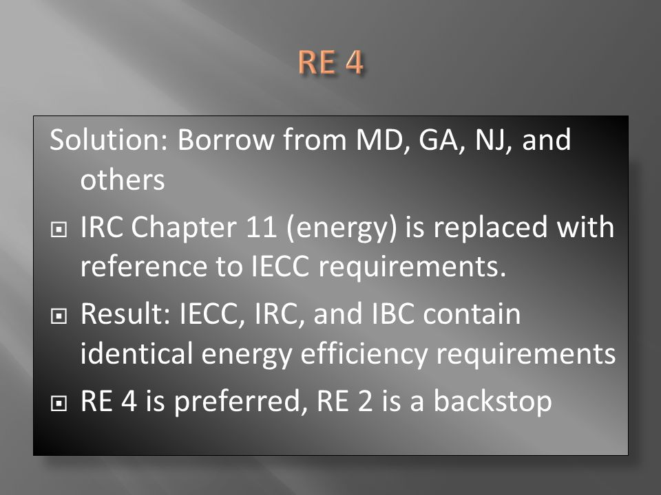 Solution: Borrow from MD, GA, NJ, and others  IRC Chapter 11 (energy) is replaced with reference to IECC requirements.  Result: IECC, IRC, and IBC c