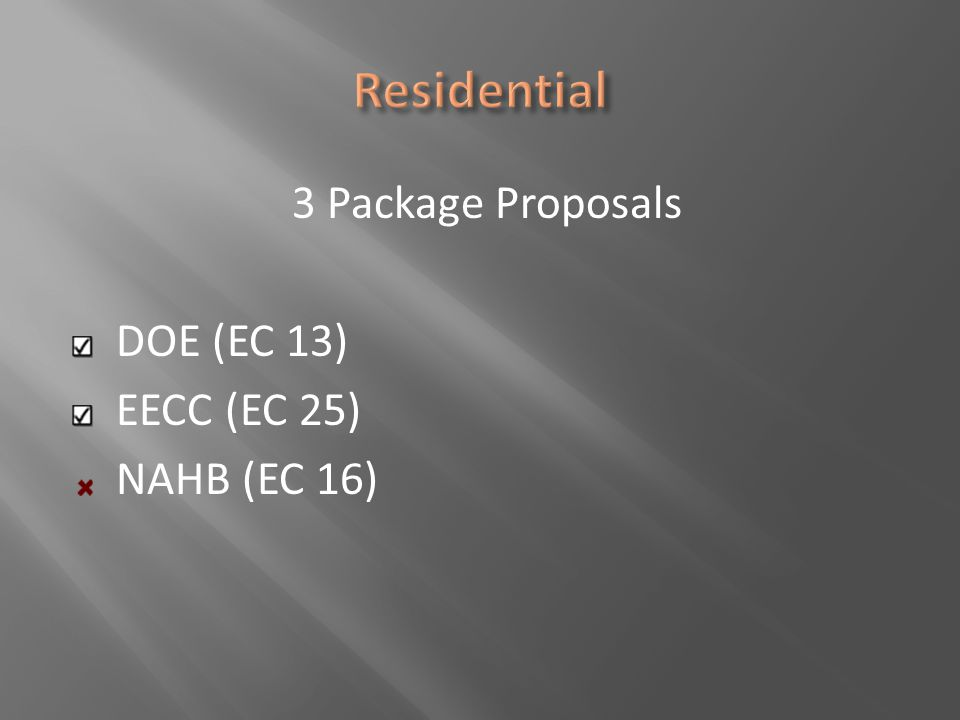 3 Package Proposals DOE (EC 13) EECC (EC 25) NAHB (EC 16)