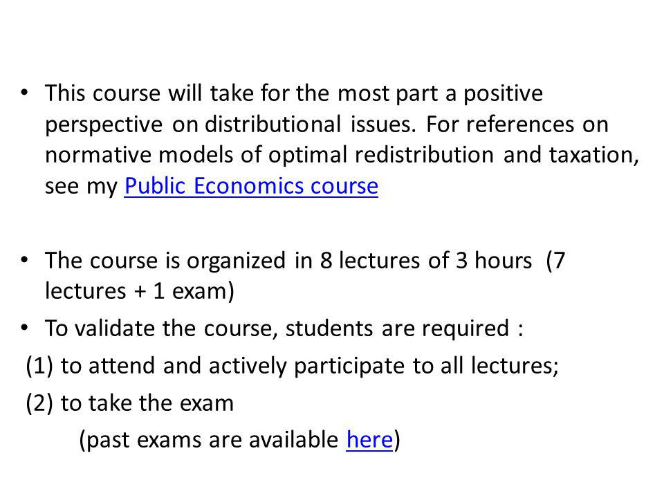 This course will take for the most part a positive perspective on distributional issues.