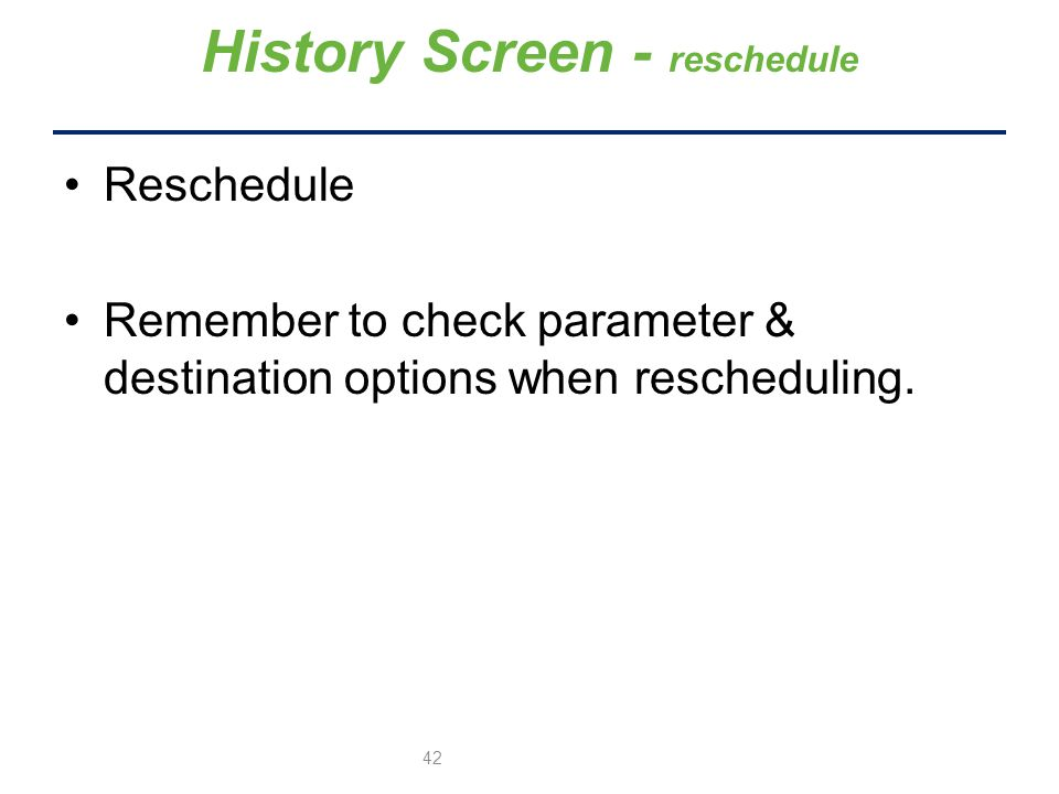 Reschedule Remember to check parameter & destination options when rescheduling.