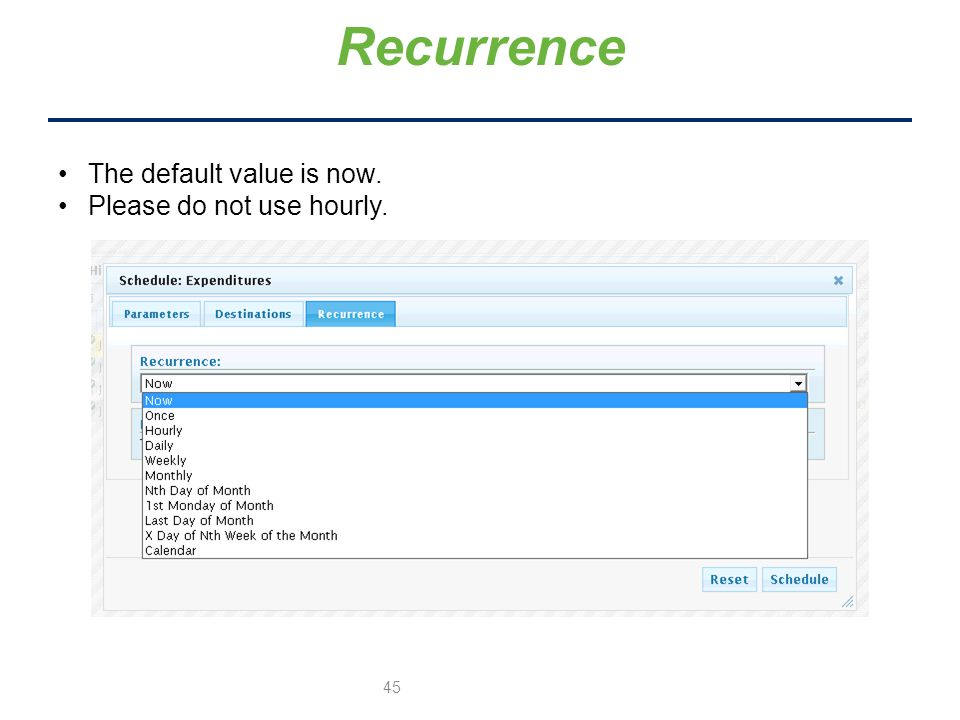 Recurrence The default value is now. Please do not use hourly. 45