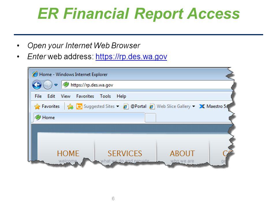 Open your Internet Web Browser Enter web address: https://rp.des.wa.govhttps://rp.des.wa.gov ER Financial Report Access 6