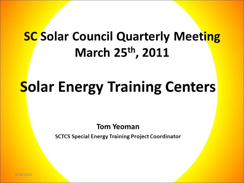 3/30/2011 Solar Energy Training Centers Solar Energy Training Centers Awards SC Energy Office providing grant support the creation of Solar Energy Training capacity in South Carolina.