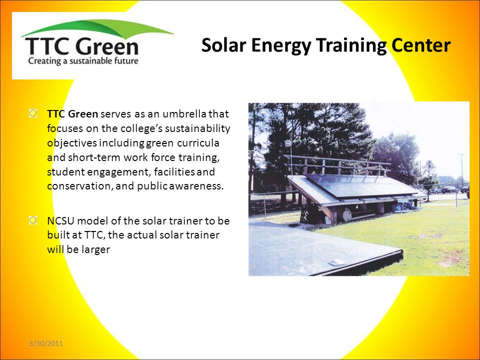 3/30/2011 TTC Green serves as an umbrella that focuses on the college's sustainability objectives including green curricula and short-term work force training, student engagement, facilities and conservation, and public awareness.