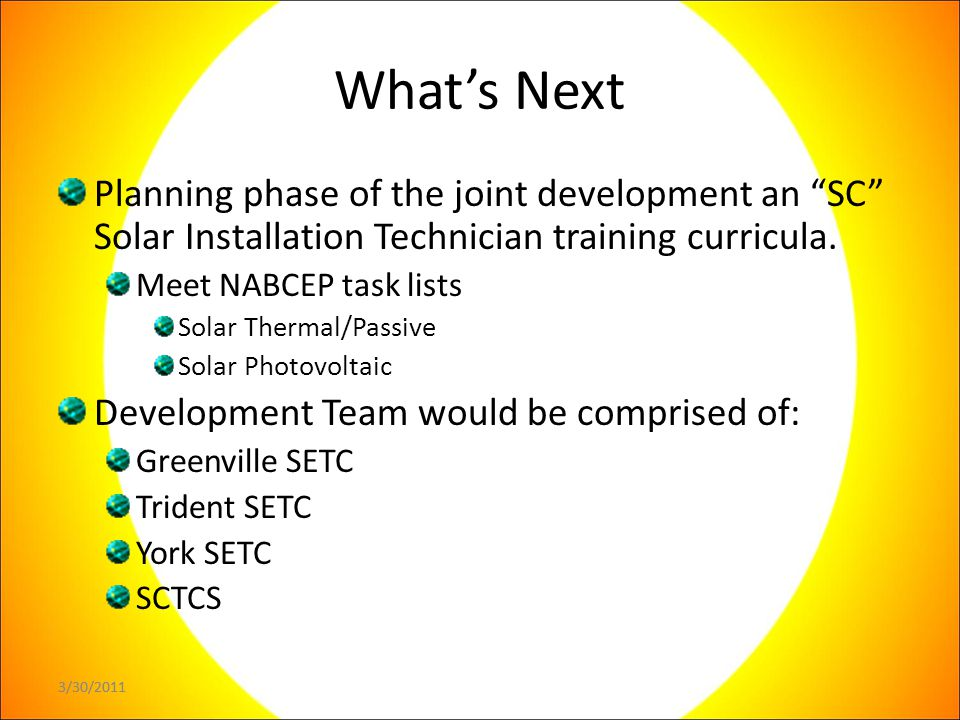 3/30/2011 What's Next Planning phase of the joint development an SC Solar Installation Technician training curricula.
