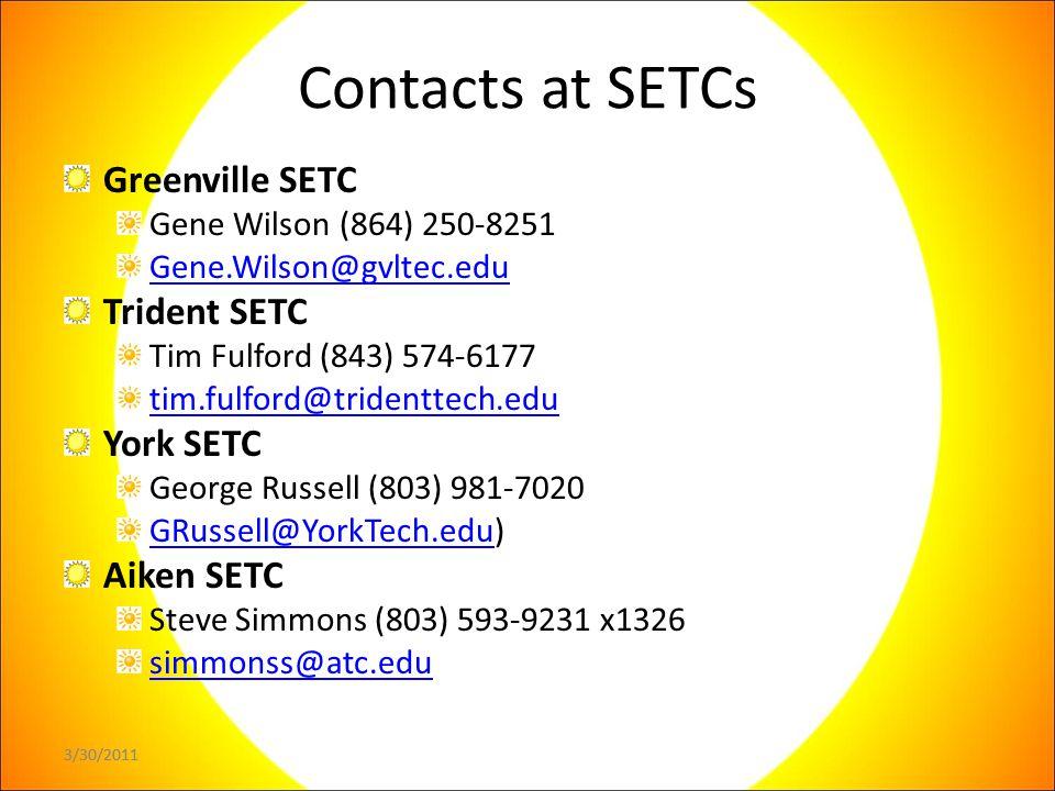 3/30/2011 Contacts at SETCs Greenville SETC Gene Wilson (864) 250-8251 Gene.Wilson@gvltec.edu Trident SETC Tim Fulford (843) 574-6177 tim.fulford@tridenttech.edu York SETC George Russell (803) 981-7020 GRussell@YorkTech.eduGRussell@YorkTech.edu) Aiken SETC Steve Simmons (803) 593-9231 x1326 simmonss@atc.edu