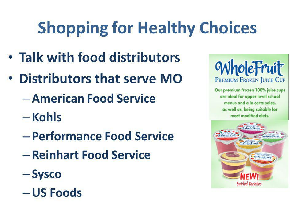 Shopping for Healthy Choices Talk with food distributors Distributors that serve MO – American Food Service – Kohls – Performance Food Service – Reinhart Food Service – Sysco – US Foods