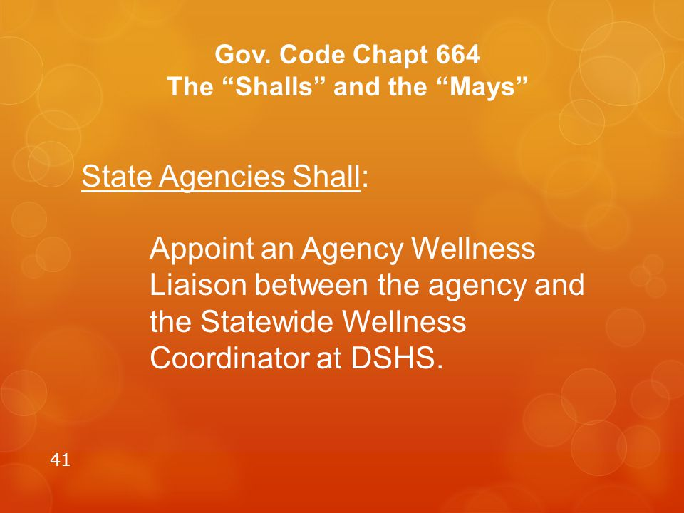 """41 Gov. Code Chapt 664 The """"Shalls"""" and the """"Mays"""" State Agencies Shall: Appoint an Agency Wellness Liaison between the agency and the Statewide Welln"""