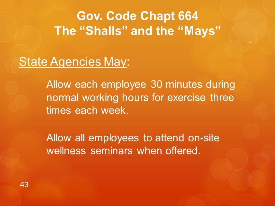 """43 Gov. Code Chapt 664 The """"Shalls"""" and the """"Mays"""" State Agencies May: Allow each employee 30 minutes during normal working hours for exercise three t"""