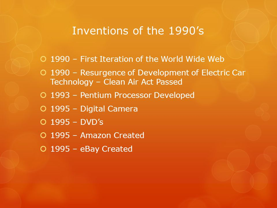Inventions of the 1990's  1996 – Universal Serial Bus (USB) Connection Created  1996 – Dolly – The First Cloned Sheep  1996 – BackRub Project Began  1997 – First Toyota Prius Gasoline/Electric Hybrid Released  1998 – Google is Incorporated  1998 – First Two Modules of International Space Station are Joined Together  1998 – iMac Launched  1999 – First BlackBerry Device Launched  1999 – Bluetooth Technology Introduced – Allowed file sharing without cables = First Remote Browsing