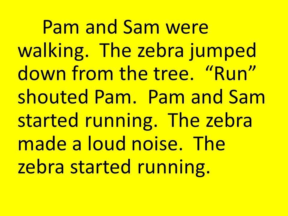 Pam and Sam were walking. The zebra jumped down from the tree.