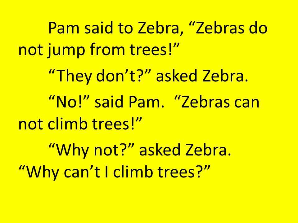 Pam said to Zebra, Zebras do not jump from trees! They don't? asked Zebra.