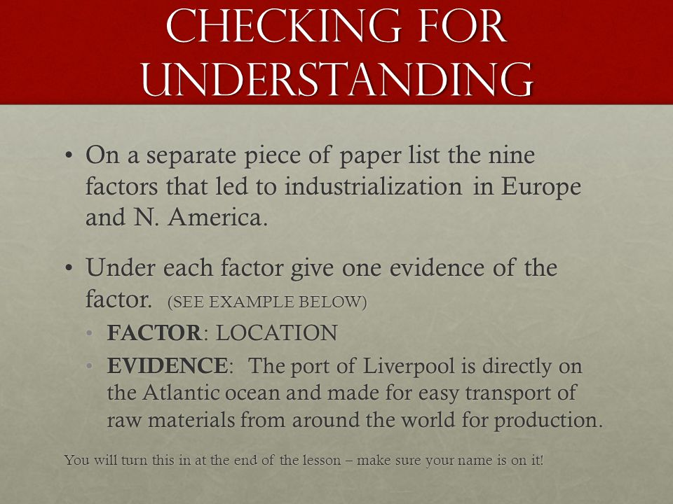 Checking for understanding On a separate piece of paper list the nine factors that led to industrialization in Europe and N.
