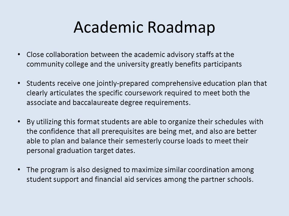 Academic Roadmap Close collaboration between the academic advisory staffs at the community college and the university greatly benefits participants St