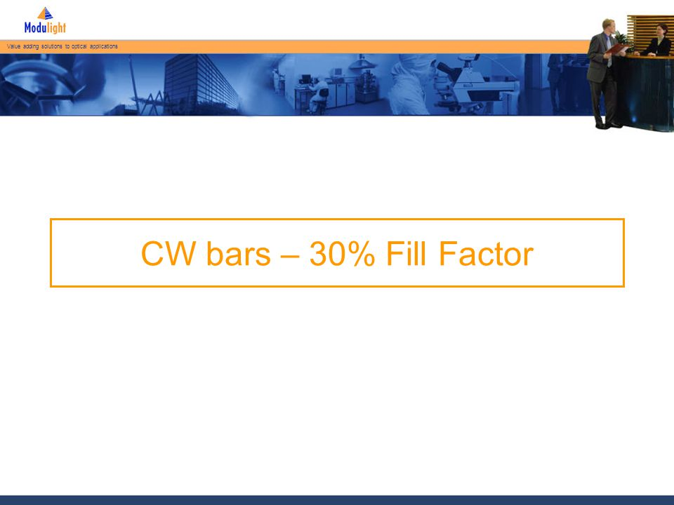 Value adding solutions to optical applications ML-B-808-FP-CW-40K – Standard Current (A)  70W @ 65A @ 810nm  19 emitter 30% FF bar for CW operation  Al-free active region  Tensile strained SQW  Available on wavelenghts range 790-810nm Optical Power (W) Forward Voltage (V)