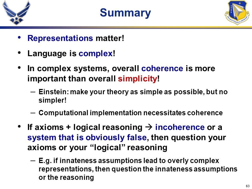 63 Summary Representations matter! Language is complex! In complex systems, overall coherence is more important than overall simplicity! – Einstein: m