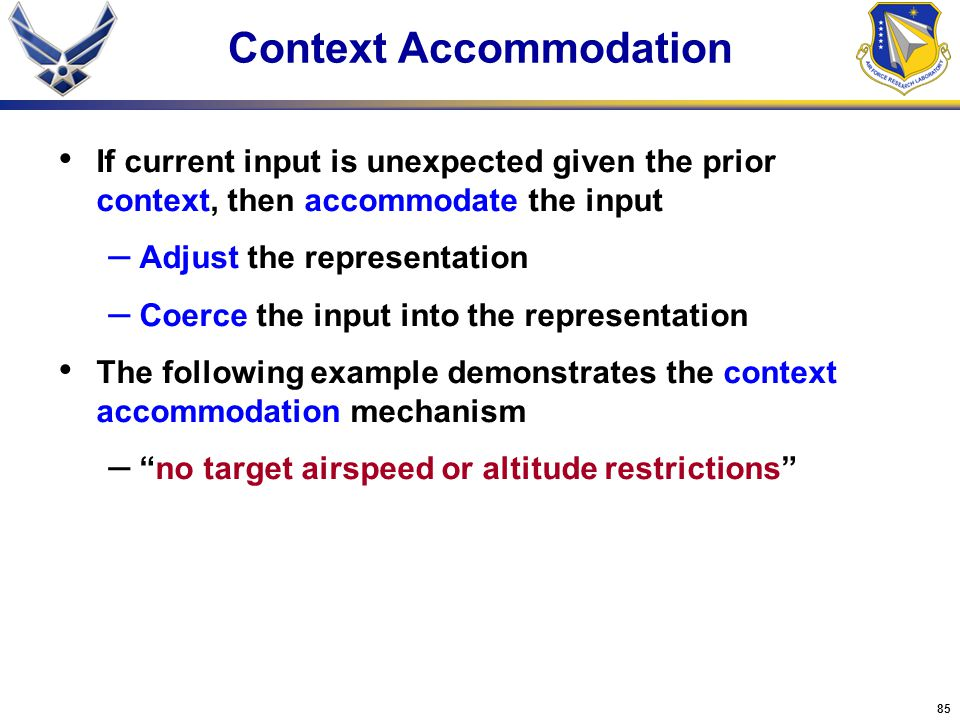 85 If current input is unexpected given the prior context, then accommodate the input – Adjust the representation – Coerce the input into the represen