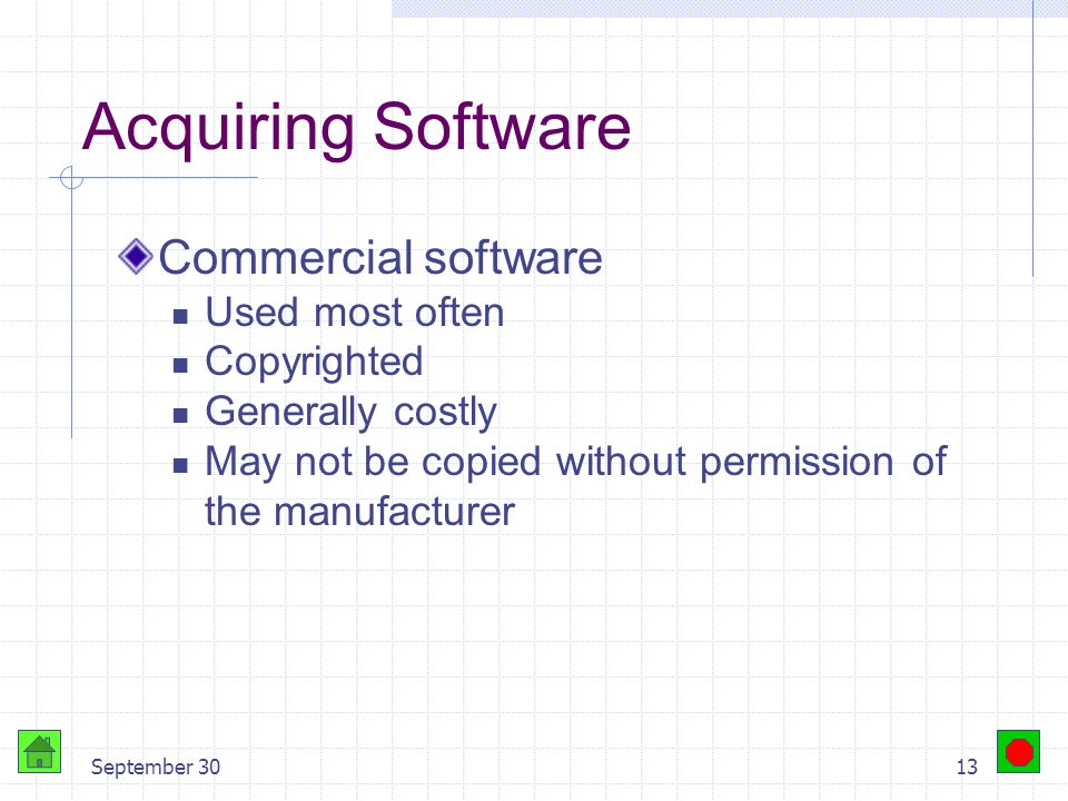 September 3012 Acquiring Software Public-domain software Un-copyrighted May be used or altered without restriction Generally developed under governmen