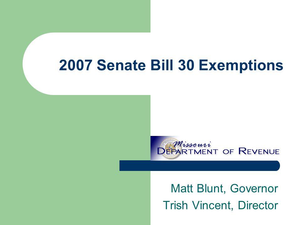 2007 Senate Bill 30 Exemptions Matt Blunt, Governor Trish Vincent, Director