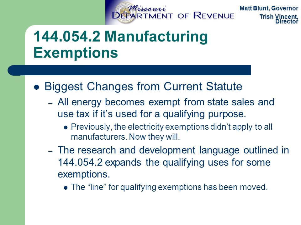 144.054.2 Manufacturing Exemptions Biggest Changes from Current Statute – All energy becomes exempt from state sales and use tax if it's used for a qualifying purpose.