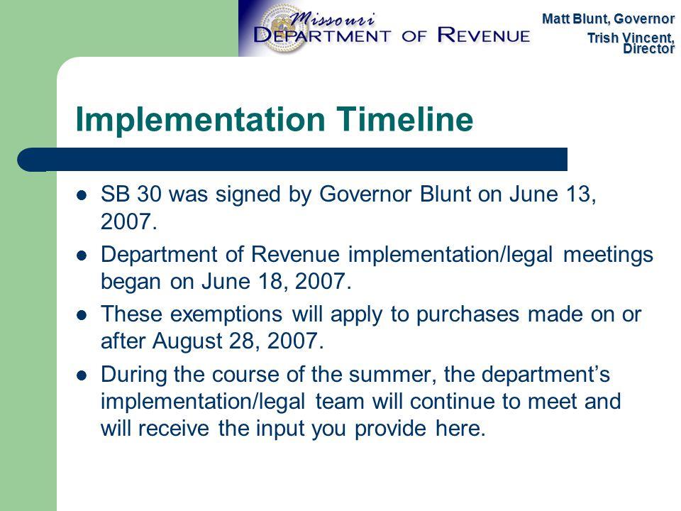 Implementation Timeline SB 30 was signed by Governor Blunt on June 13, 2007. Department of Revenue implementation/legal meetings began on June 18, 200