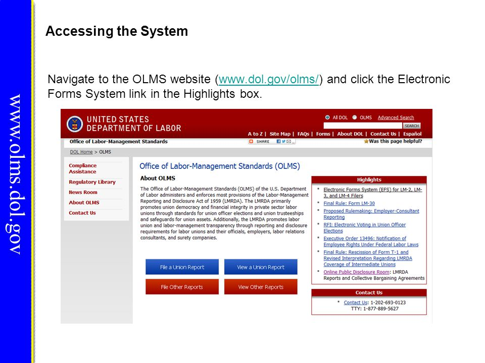 www.olms.dol.gov Navigate to the OLMS website (www.dol.gov/olms/) and click the Electronic Forms System link in the Highlights box. www.dol.gov/olms/