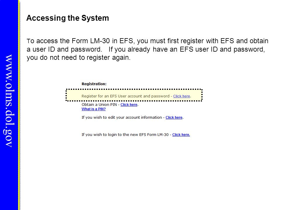 www.olms.dol.gov T o access the Form LM-30 in EFS, you must first register with EFS and obtain a user ID and password. If you already have an EFS user