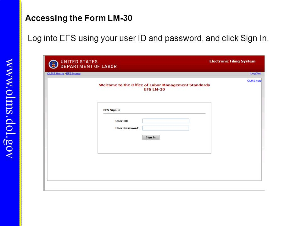 Accessing the Form LM-30 Log into EFS using your user ID and password, and click Sign In. www.olms.dol.gov